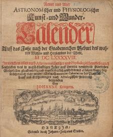 Neuer und Alter Astronomischer und Physiologischer Kunst- und Wunder-Calender, Auff das Jahr nach der Gnadenreichen Geburt des wahren Meßiæ und Heylandes der Welt [...] 1698
