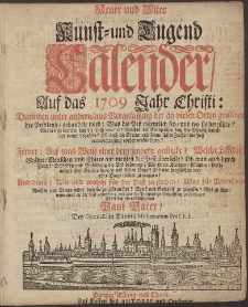 Neue und Alte woleingerichte Jahres-Rechnung Vermittelst eines Kunst- und Tugends-Calenders, Auff das [...] Jahr Christi [...] 1709