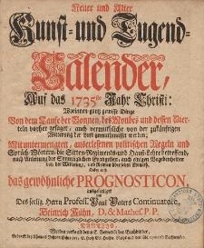 Neue und Alte woleingerichte Jahres-Rechnung Vermittelst eines Kunst- und Tugends-Calenders, Auff das [...] Jahr Christi [...] 1735
