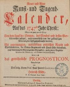 Neue und Alte woleingerichte Jahres-Rechnung Vermittelst eines Kunst- und Tugends-Calenders, Auff das [...] Jahr Christi [...] 1747