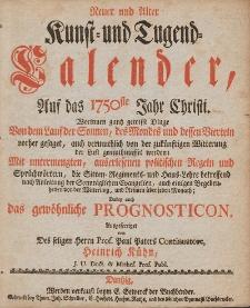 Neue und Alte woleingerichte Jahres-Rechnung Vermittelst eines Kunst- und Tugends-Calenders, Auff das [...] Jahr Christi [...] 1750