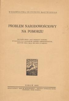 Problem narodowościowy na Pomorzu : protokół obrad oraz referaty naukowe wygłoszone na II Naukowym Zjeździe Pomorzoznawczym, odbytym dnia 3 maja 1931 roku w Toruniu