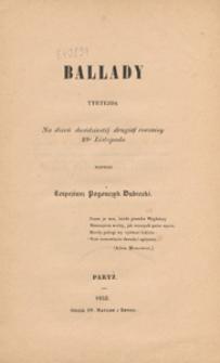 Ballady : tyrtejada na dzień dwódziestéj drugiéj rocznicy 29° Listopada