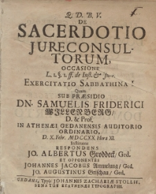 De Sacerdotio Jure Consultorum [...] Exercitatio Sabbathina I. Quam Sub Praesidio Dn. Samuelis Friderici Willenberg [...] D. X. Febr. MDCCXX. Hora XI. Instituent Respondens