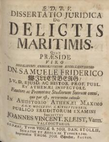 Dissertatio Juridica De Delictis Maritimis. Quam Præside [...] Dn. Samuele Friderico Willenberg [...] MDCCXXIV. d. XIV. Septembris. [...]