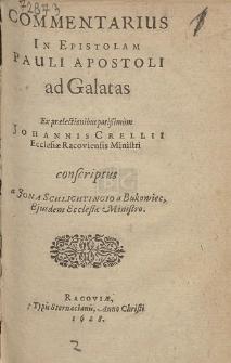 Commentarius In Epistolam Pauli Apostoli ad Galatas : Ex prælectionibus potißimum Johannis Crellii [...] conscriptus a Jona Schlichtingio [...]