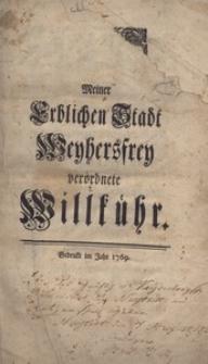 Meiner Erblichen Stadt Weyhersfrey verordnete Willkuhr.