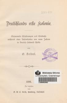 Deutschlands erste Kolonie : gesammelte Erfahrungen und Erlebnisse während eines Aufenthaltes von neun Jahren in Deutsch=Südwest=Afrika