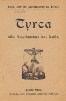 Tyrca, albo: Przyciągająca moc krzyża = Thirza, oder: Die Anziehungkraft des Kreuze