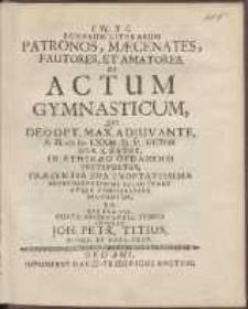 Bonarum Literarum Patronos, Mæcenates, Fautores, Et Amatores. Ut Actum Gymnasticum, Qvi [...] A. H. cIɔ Iɔc LXXIII. D. V. Octobr. Hor. X. Matut. Instituetur, Præsentia Sua Exoptatissima Benevolentissime Illustrare Atqve Cohonestare Dignentur, [...] Invitat Joh[annes] Petr[us] Titius [...].