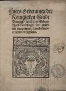 Füers Ordenunge der Königlicken Stadt Dantzigk, durch einen Erbarn Raeth daersoluigest, den gemeinen jnnewaneren thom besten beramet vnd vthgesettet.
