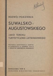 Rozwój Pojezierza Suwalsko-Augustowskiego jako terenu turystyczno-letniskowego : protokuł [sic!] konferencji odbytej w Suwałkach 21 listopada 1934 r. z inicjatywy Ministerstwa Komunikacji