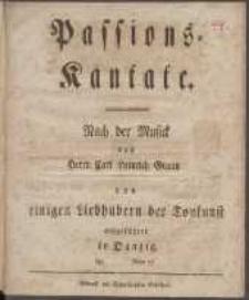 Passions-Kantate : Nach der Musick des Herrn Carl Heinrich Graun von einigen Liebhabern der Tonkunst aufgeführet in Danzig, den (...) Anno 17(...)