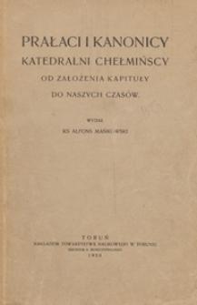 Prałaci i kanonicy katedralni chełmińscy : od założenia kapituły do naszych czasów