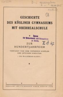 Geschichte des Kösliner Gymnasiums mit Oberrealschule : zur Hundertjahrfeier