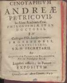 Cenotaphivm Andreae Petricovii, In Alma Academia Crac. Philosophiae, & I. V. Doctoris [...] Consvlis Crac. S. R. M. Secretarii