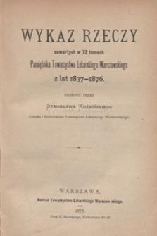 Wykaz rzeczy zawartych w 72 tomach Pamiętnika Towarzystwa Lekarskiego Warszawskiego z lat 1837-1876