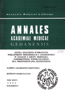 Annales Academiae Medicae Gedanensis, 2006, supl. 5 : Ocena znaczenia wybranych wskaźników proliferacji i angiogenezy w guzach z grupy nerwiaka zarodkowego współczulnego dla prognozowania klinicznego