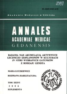 Annales Academiae Medicae Gedanensis, 2006, supl. 8 : Badania nad akumulacją aktywnych leczniczo izoflawonów w kulturach in vitro wybranych gatunków z rodzaju Genista