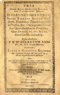 Tria Sacrae Regiae Maiestatis Responsa [...] D: Ioanni Sigismundo [...] : quam ordinibus querulantibus ac protestantibus anno 1616 [et] [16]17 diuersimode extradita [...]