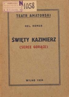 Święty Kazimierz : (serce gorące) : sztuka w 4-ch odsłonach