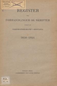Register til Forhandlinger og Skrifter utgit av Videnskapsselskapet i Kristiania : 1858-1924