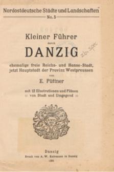 Kleiner Führer durch Danzig : ehemalige freie reichs- und Hanse-Stadt, jetzt Hauptstadt der Provinz Westpreussen