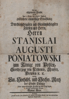 Bey der allgemeinen Freude über die den 7. Sept. des 1764sten Jahres geschehene einmüthige Erwählung [...] Stanislai Augusti Poniatowski zum Könige von Pohlen [...]
