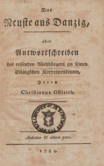 Das Neuste aus Danzig = oder Antwortschreiben des reisenden Weltbürgers an seinen Elbingschen Korrespondenten, Herrn Christianus OBlaith