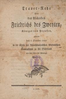 Trauer-Rede über das Absterben Friedrichs des Zweyten, Königs von Preussen, gehalten den 1. October 1786 in der Kirche des Römischkatholischen Akademischen Gymnasiums zu Alt-Schottland