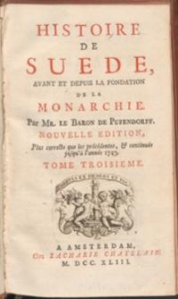 Histoire De Suede, Avant Et Depuis La Fondation De La Monarchie. T. 3