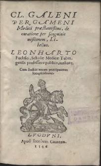 Cl[audii] Galeni Pergameni Medici præstantissimi, de curatione per sanguinis missionem, Libellus