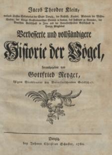 Jacob Theodor Klein, [...] Verbesserte und vollstaendigere Historie der Voegel herausgegeben von Gottfried Reyger