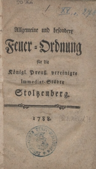 Allgemeine und besondere Feuer-Ordnung für die Königl. Preuß. vereinigte Immediat-Städte Stoltzenberg