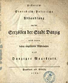 Historisch- Statistisch- Politische Abhandlung von den Seezöllen der Stadt Danzig : nebst denen dabey eingeführten Mißbräuchen des Danziger Magistrats