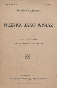 Muzyka jako wyraz / Fryderyk Hauseger ; przekł. [z niem.] : Adolf Chybiński, Józef W. Reiss
