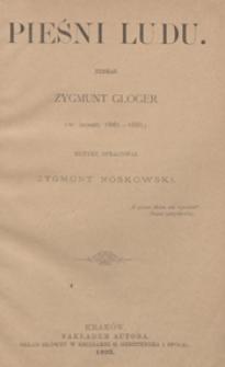 Pieśni ludu : (w latach 1861-1891) / zebrał Zygmunt Gloger ; muzykę oprac. (na głos z tow. fortepianu) Zygmunt Noskowski