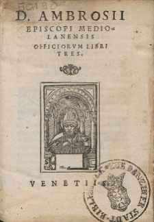 D[ivi] Ambrosii Episcopi Mediolanensis Officiorum Libri Tres