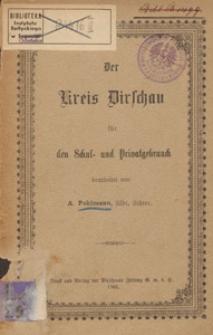 Der Kreis Dirschau für den Schul=und Privatgebrauch / bearb. A. Pohlmann
