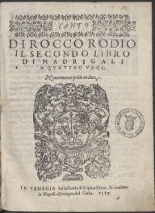 Di Rocco Rodio : Il Secondo Libro Di Madrigali A Qvattro Voci.