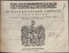 Di Givlio Cesare Gabvcci Bolognese, Il Primo Libro De Madrigali A Cinqve Voci.