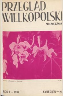 Przegląd Wielkopolski : miesięcznik regionalny poświęcony zagadnieniom kultury wielkopolskiej w przeszłości i w chwili obecnej. 1939.04 nr 4