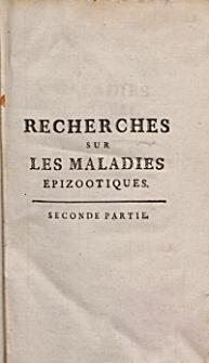 Recherches Historiques [et] Physiques Sur Les Maladies Epizootiques, Avec les Moyens d'y remédier, dans tous les cas. 2 pt.