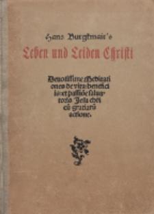 Hans Burgkmair's Leben und Leiden Christi : Devotissime meditationes de vita, beneficiis et passione salvatoris Jesu Christi gratiarum actione