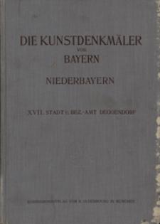 Die Kunstdenkmäler von Niederbayern. H. 17. Stadt und Bezirksamt Deggendorf