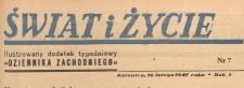 Świat i życie. Ilustrowany dodatek tygodniowy Dziennika Zachodniego, 1947.02.16 nr 7