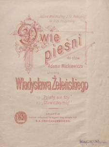 """2 Pieśni do słów Adama Mickiewicza : 1)""""Polały się łzy"""" a-moll ; 2)""""Słowiczku mój"""" F-dur : [na głos wysoki z tow. fortepianu]"""