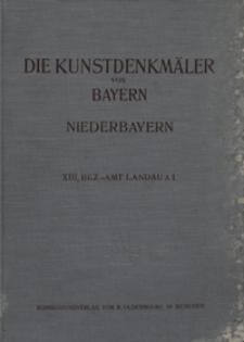 Die Kunstdenkmäler von Niederbayern. H. 13. Bezirksamt Landau a. I.
