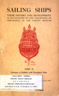 Sailing ships : their history & development : as illustrated by the collection of ship-models in the Science Museum. Pt. 2, Catalogue of exhibits, with descriptive notes