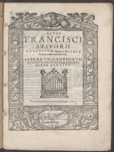 Francisci Stivorii Organistae Magnificae Communitatis Montanianae : Sacrarvm Cantionvm Qvinqve, Sex Et Septem Vocibvs.
